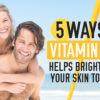 5 Ways Vitamin C Helps Brighten Your Skin Tone