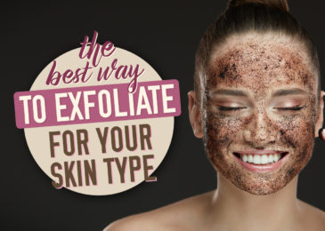 The Best Way to Exfoliate for Your Skin Type