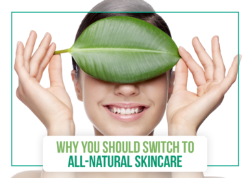 Why You Should Switch to All-Natural Skincare