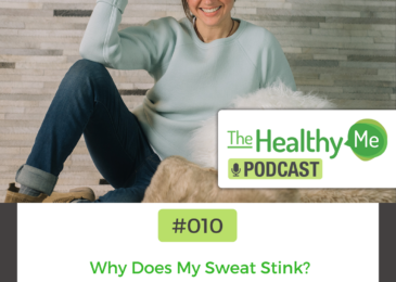 Why Does My Sweat Stink? | The Healthy Me Podcast Episode 010