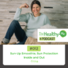 Sun-Up Smoothie, Sun Protection Inside and Out | The Healthy Me Podcast Episode 012