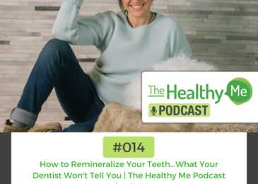How to Remineralize Your Teeth…What Your Dentist Won't Tell You | The Healthy Me Podcast Episode 014